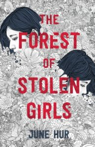Book cover for THE FOREST OF STOLEN GIRLS by June Hur. It is a black and white illustrated cover. It features two sisters looking away from each other. Their bodies all the way up to their chins are obscured by flowers. The tile is in dark red over the illustration.