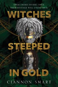 Book cover for WITCHES STEEPED IN GOLD. The background is dark green leaves and folliage, with some gold accents. At the top is an illustration of an Black teenager is, and she has a wide gold choker and white natural hair. Underneath her is an illustration of a Black teenager wearing a gold headband and locs.