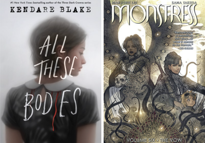 Two book covers. The first, All these bodies shows a young woman facing away. Trails of blood are dripping from her collar. The second is Monstress with one person standing who has wings. The other person is carrying a sword and has a child with.