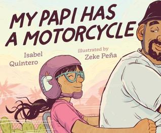 The title on this book cover is My Papi has a Motorcycle. A young girl wearing a motorcycle helmet featuring a unicorn on the side is on the back of a motoracycle. She's wearing glasses and is smiling while holding onto her father