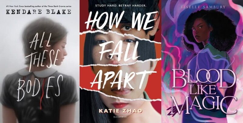Collage of three book covers: ALL THESE BODIES by Kendare Blake, HOW WE FALL APART by Katie Zhao and BLOOD LIKE MAGIC by Liselle Sambury.